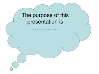 The purpose of this presentation is …………..