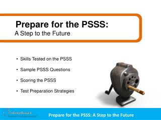 Skills Tested on the PSSS Sample PSSS Questions Scoring the PSSS Test Preparation Strategies
