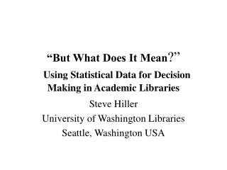 """""""But What Does It Mean ?"""" Using Statistical Data for Decision Making in Academic Libraries"""