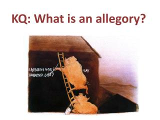 KQ: What is an allegory?
