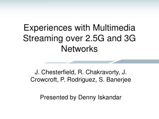 Experiences with Multimedia Streaming over 2.5G and 3G Networks