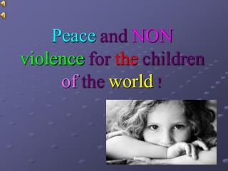 Peace  and  NON  violence  for  the  children  of  the  world  !