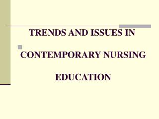 TRENDS AND ISSUES IN  CONTEMPORARY NURSING  EDUCATION