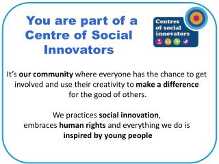 You are part of a Centre of Social Innovators