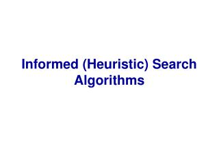 Informed (Heuristic) Search Algorithms