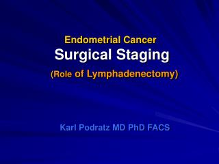 Endometrial Cancer Surgical Staging (Role  of Lymphadenectomy)