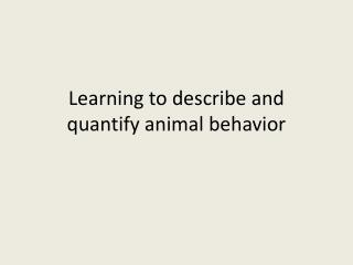 Learning to describe and quantify animal behavior