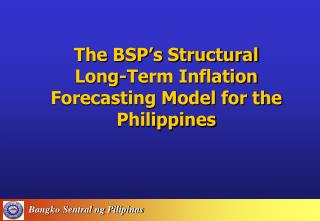 The BSP's Structural  Long-Term Inflation Forecasting Model for the Philippines