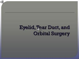 Eyelid, Tear Duct, and Orbital Surgery