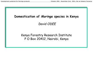 Domestication of Moringa species in Kenya   David ODEE   Kenya Forestry Research Institute P O Box 20412, Nairobi, Kenya