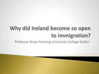 Why did Ireland become so open to immigration?