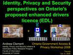 Identity, Privacy and Security perspectives on Ontarios proposed enhanced drivers licence EDL