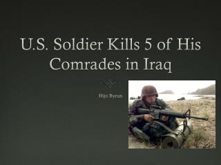 U.S. Soldier Kills 5 of His Comrades in Iraq