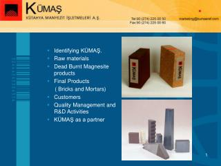 Identifying K MAS. Raw materials  Dead Burnt Magnesite products Final Products       Bricks and Mortars Customers Qualit