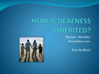HOW IS DEAFNESS INHERITED?