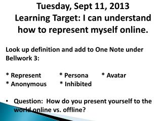 Tuesday, Sept 11, 2013 Learning Target: I can understand how to represent myself online.