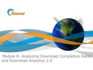 Module 8- Analyzing Download Completion Rates and Download Analytics 2.0