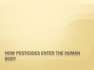 How Pesticides Enter the Human Body