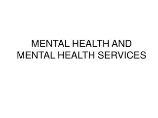 MENTAL HEALTH AND MENTAL HEALTH SERVICES