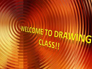 WELCOME TO DRAWING  CLASS!!