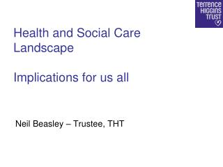 Health and Social Care Landscape  Implications for us all