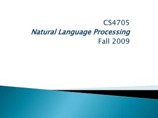 CS4705 Natural Language Processing Fall  2009