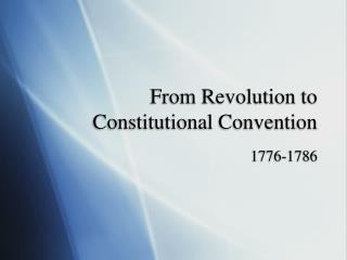 From Revolution to Constitutional Convention