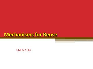 Mechanisms for Reuse