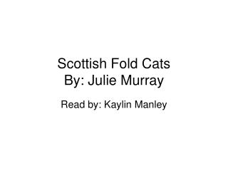 Scottish Fold Cats By: Julie Murray