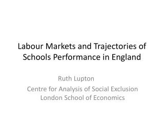 Labour Markets and Trajectories of Schools Performance in England