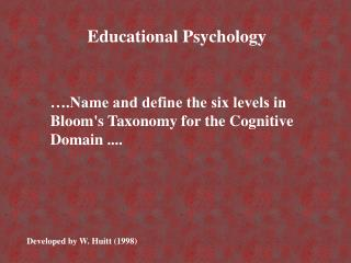 ….Name and define the six levels in Bloom's Taxonomy for the Cognitive Domain ....