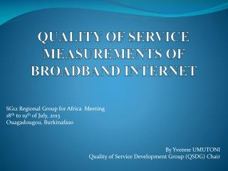 QUALITY OF SERVICE MEASUREMENTS OF BROADBAND INTERNET