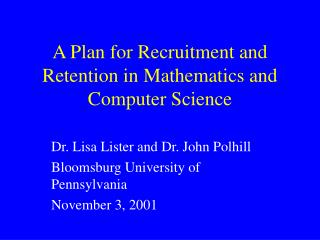 A Plan for Recruitment and Retention in Mathematics and Computer Science