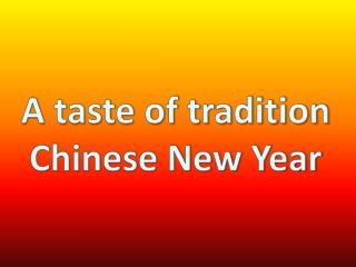 A taste of  tradition Chinese New Year