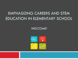 Emphasizing Careers and STEM Education in Elementary School Welcome!