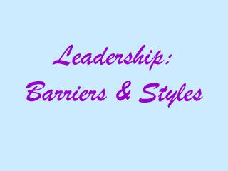 Leadership:  Barriers & Styles