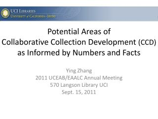 Potential Areas of  Collaborative Collection Development  (CCD)  as Informed by Numbers and Facts