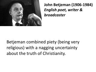 John  Betjeman (1906-1984) English poet, writer & broadcaster