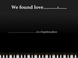 We found love.................