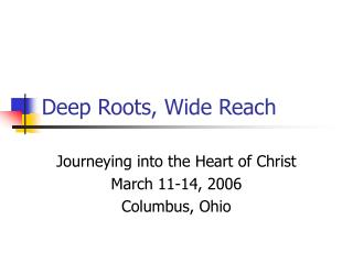 Deep Roots, Wide Reach