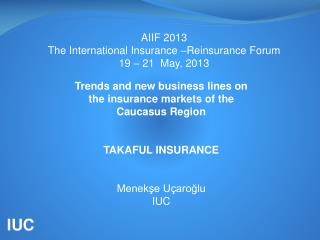 AIIF 2013 The International Insurance –Reinsurance Forum  19 – 21  May, 2013
