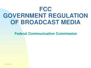 FCC GOVERNMENT REGULATION OF BROADCAST MEDIA