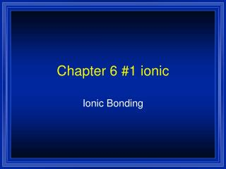 Chapter 6 #1 ionic