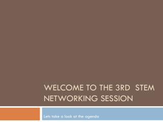 Welcome to the  3rd   STEM Networking Session