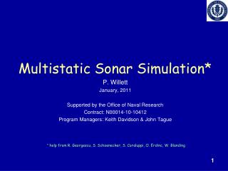 Multistatic Sonar Simulation*  P. Willett January, 2011 Supported by the Office of Naval Research