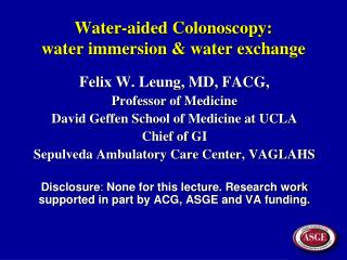 Water-aided Colonoscopy:  water immersion & water exchange
