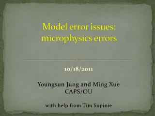 Model error issues:  microphysics errors