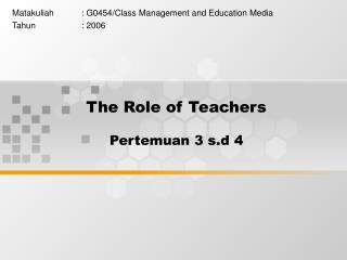 The Role of Teachers Pertemuan 3 s.d 4
