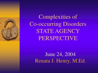 Complexities of Co-occurring Disorders STATE AGENCY PERSPECTIVE