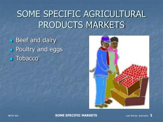 SOME SPECIFIC AGRICULTURAL PRODUCTS MARKETS
